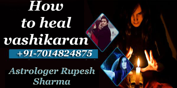 How to heal vashikaran