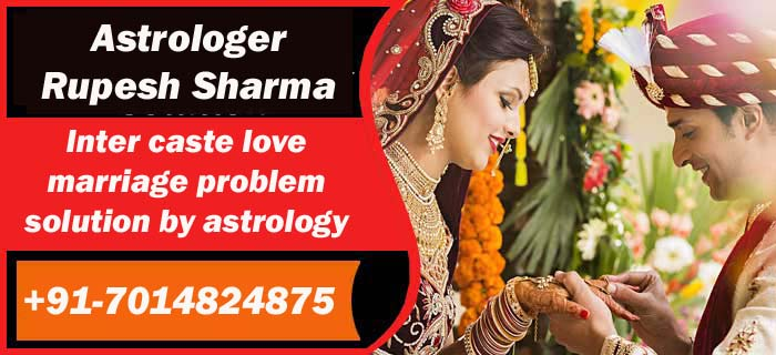 Inter caste love marriage problem solution by astrology