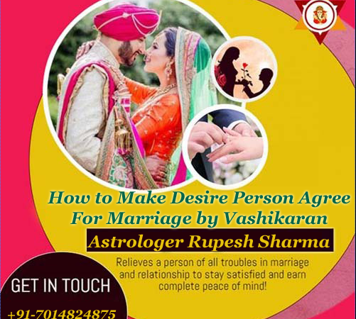 how to make desire person agree for marriage by vashikaran
